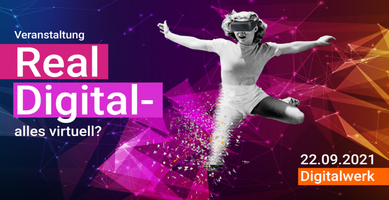 """Save the date: """"Real Digital – alles virtuell?"""""""